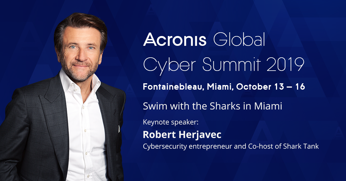 Acronis Global Cyber Summit - Miami, October 13-16, 2019 |